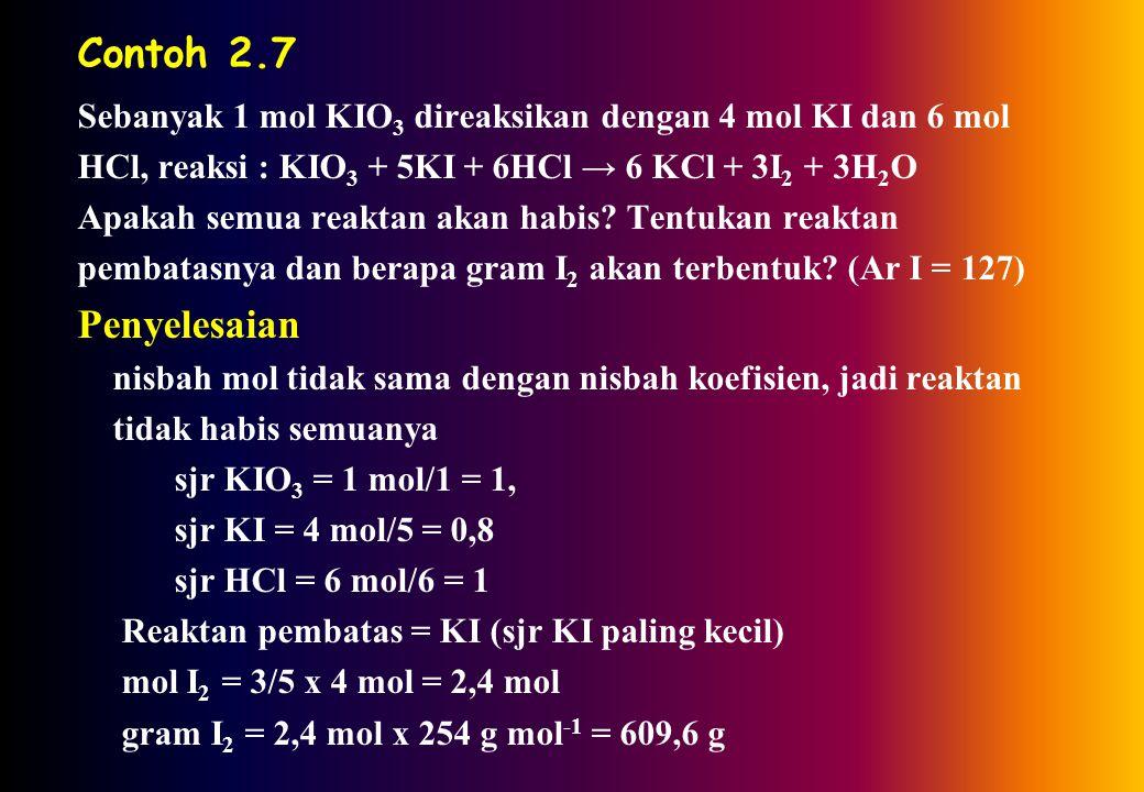 Contoh 2.7 Sebanyak 1 mol KIO 3 direaksikan dengan 4 mol KI dan 6 mol HCl, reaksi : KIO 3 + 5KI + 6HCl → 6 KCl + 3I 2 + 3H 2 O Apakah semua reaktan akan habis.
