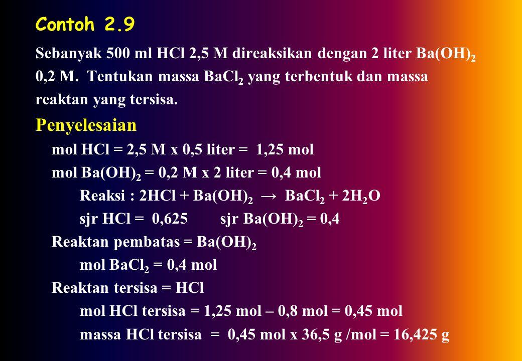 Contoh 2.9 Sebanyak 500 ml HCl 2,5 M direaksikan dengan 2 liter Ba(OH) 2 0,2 M.