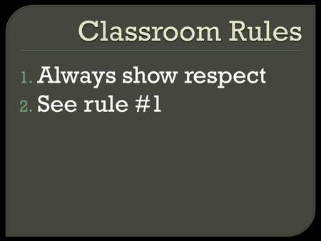 1. Always show respect 2. See rule #1.  Tugas (kuis)20%  Praktik20%  UTS30%  UAS30%
