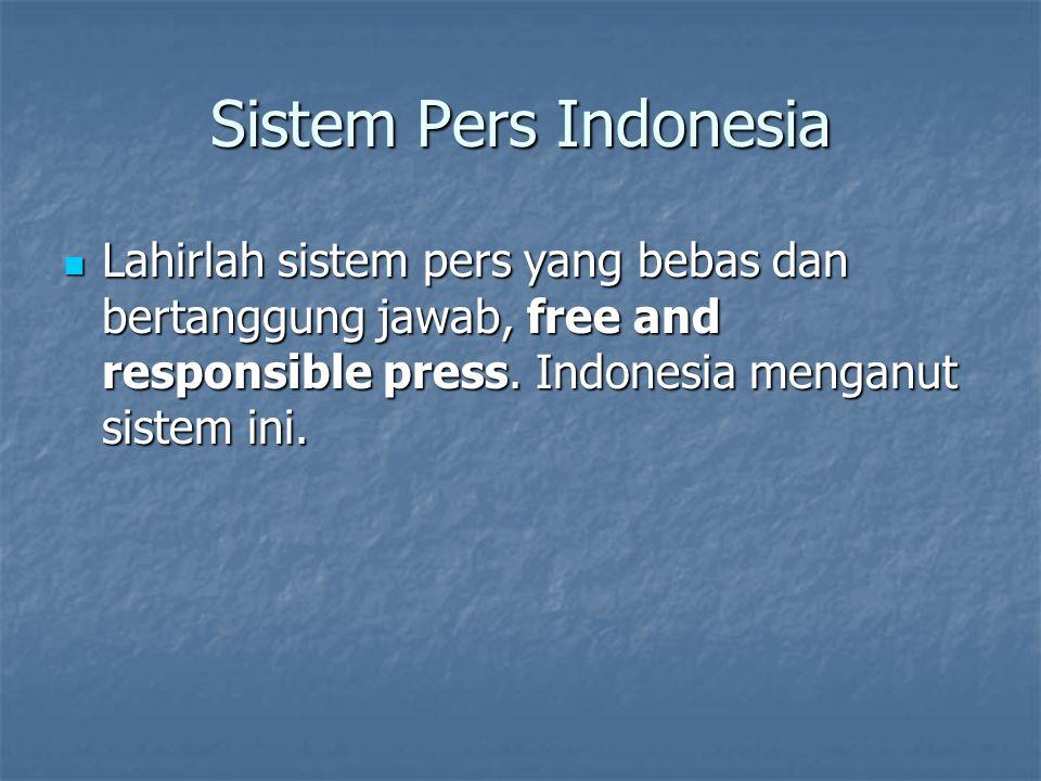Sistem Pers Indonesia Mengenai apa yang dimaksud dengan pers yang bebas dan bertanggung jawab itu dapat dilihat pada alinea pertama dan kedua Kode Etik Jurnalistik (2006) Mengenai apa yang dimaksud dengan pers yang bebas dan bertanggung jawab itu dapat dilihat pada alinea pertama dan kedua Kode Etik Jurnalistik (2006)