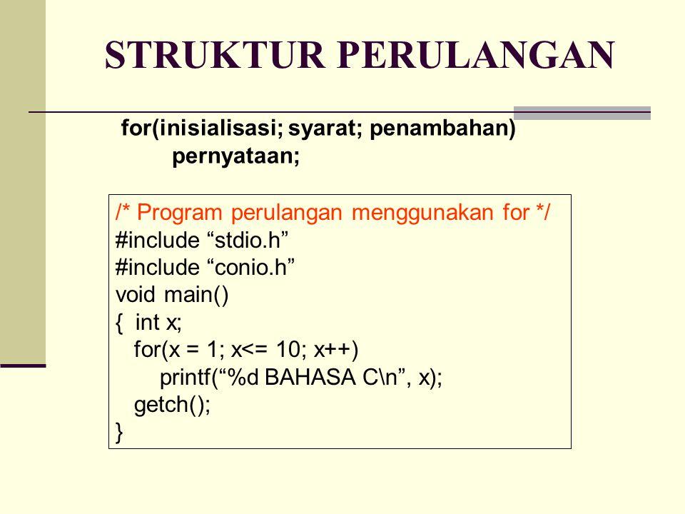 LANJUTAN PERULANGAN /* Program Perulangan menggunakan while */ #include stdio.h #include conio.h void main() { int x; x = 1; // awal variabel while (x <= 10) // Batas akhir perulangan { printf( %d BAHASA C\n , x); x ++; // variabel x ditambah dengan 1 } getch(); }