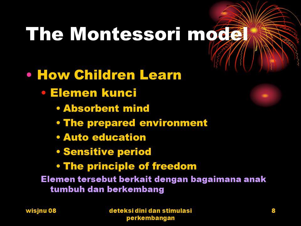 wisjnu 08deteksi dini dan stimulasi perkembangan 9 Absorbent Mind Suatu phrase yang menurut Montessori diyakini sebagai saat dimana anak mampu menyerap informasi jauh sebelum anak mampu berpikir tentang konsep tertentu