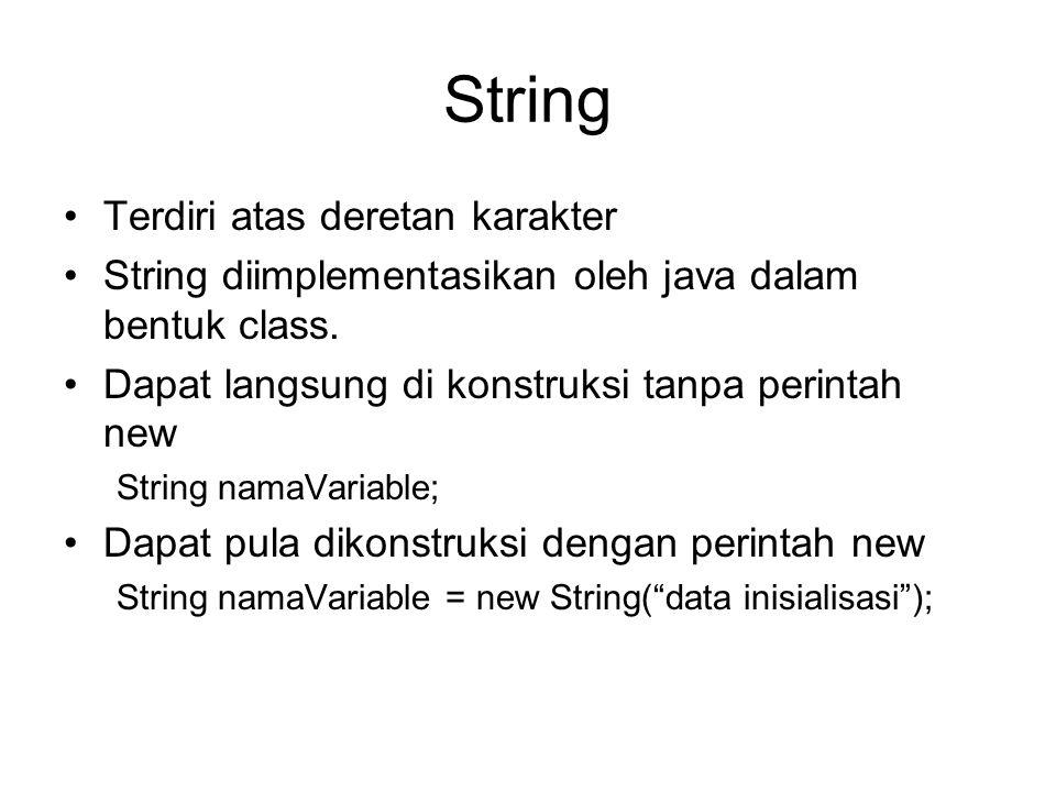 Deklarasi dan Inisialisasi Deklarasi: String namaVariabel; String namaVariable = new String( data inisialisasi ); Inisialisasi namaVariable = data string ; namaVariable = new String( data inisialisasi );