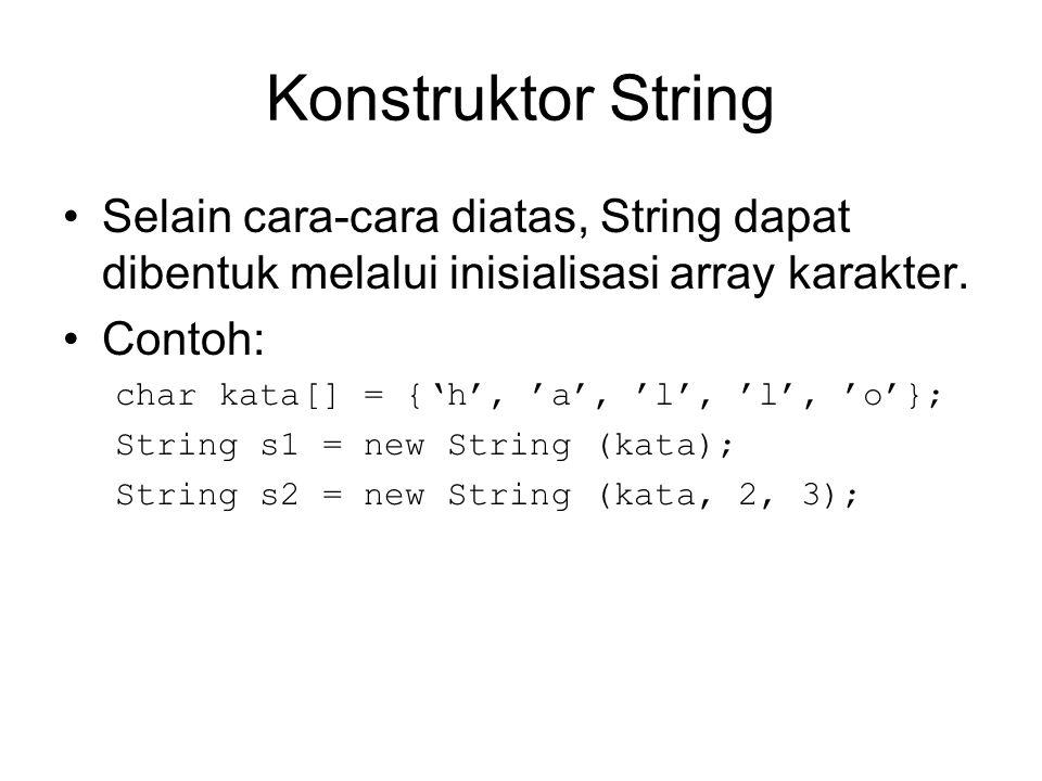 Konkatenasi string String dapat digabungkan dengan string lain menggunakan operator + String s1 = Cabe Pedas ; String s2 = Enak ; String s3; s2 = s1 + s2; System.out.println(s1+s2);