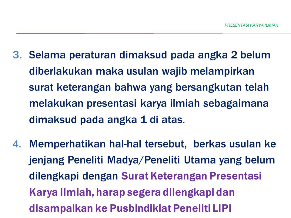 5.Surat Keterangan sebagaimana maksud point 4, dapat ditandatangani oleh Kepala Pusat yang bersangkutan/Sekretaris Badan Litbang terkait/ Eselon II yang ditentukan secara resmi oleh Instansi masing-masing PRESENTASI KARYA ILMIAH