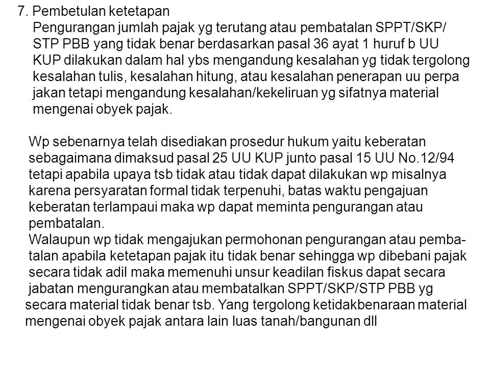 SPPT/SKP/STP yang dapat dibatalkan secara jabatan antara lain: 1.Obyek pajaknya tidak ada 2.Hak subyek pajak terhadap obyek pajak dinyatakan batal berdasarkan keputusan pejabat yg berwenang atau keputusan hakim yaang sudah berlaku tetap.