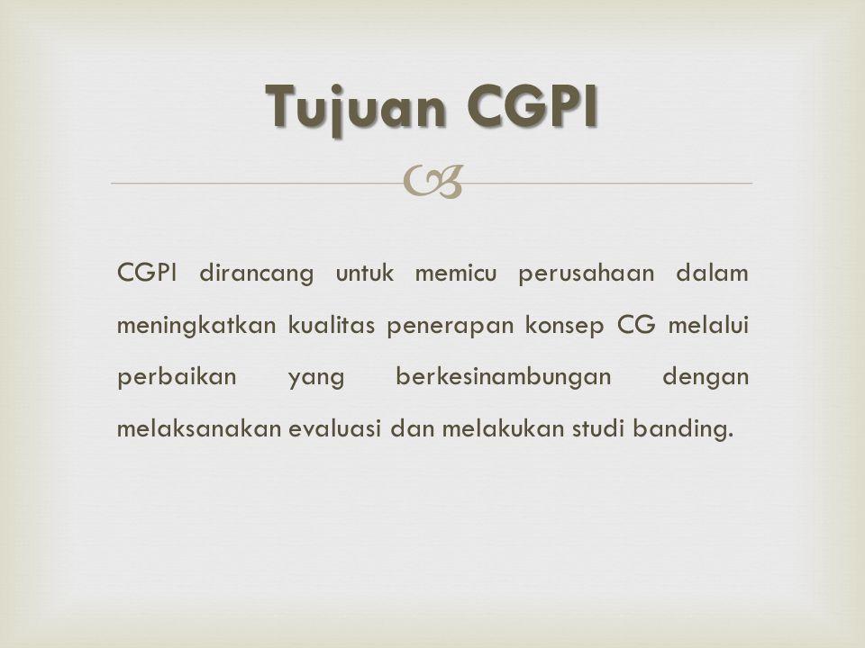  Penataan organisasi perusahaan yang belum sesuai dan belum mendukung terwujudnya GCG Peningkatan kesadaran & komitmen internal perusahaan & stakeholder thdp penerapan GCG Kepercayaan investor dan publik meningkat Pemetaan dan masalah-masalah strategis dalam praktik GCG Alternatif perbaikan dan indikator atau standar mutu pencapaian kualitas CG ManfaatCGPI Manfaat CGPI