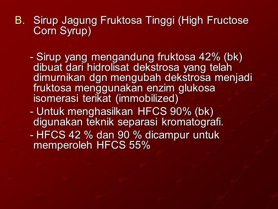 C.Sirup Jagung - Mempunyai DE 20-99.4% - Mempunyai DE 20-99.4% - Dibuat melalui hidrolisis pati dengan asam, asam-enzim atau enzim-enzim.