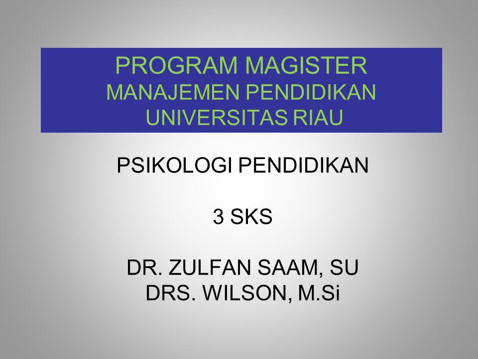 PROGRAM MAGISTER MANAJEMEN PENDIDIKAN UNIVERSITAS RIAU PSIKOLOGI PENDIDIKAN 3 SKS DR.