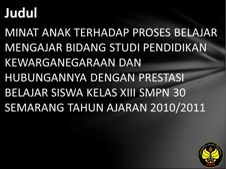 Abstrak Skripsi ini disusun oleh Silvia Desy Lestari, tahun 2011, dengan judul MINAT ANAK TERHADAP PROSES BELAJAR MENGAJAR BIDANG STUDI PENDIDIKAN KEWARGANEGARAAN DAN HUBUNGANNYA DENGAN PRESTASI BELAJAR SISWA KELAS VIII SMP NEGERI 30 SEMARANG TAHUN AJARAN 2019/2011 .