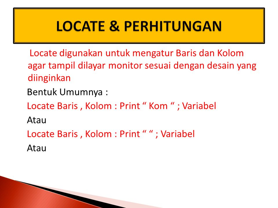  Locate Baris, Kolom : Print Kom ; : Input, Var  Tanda Pengenal Perhitungan dalam Basic sbb :  Kali = *  Pangkat = ^  Bagi = / atau \  Tambah = +  Kurang = -
