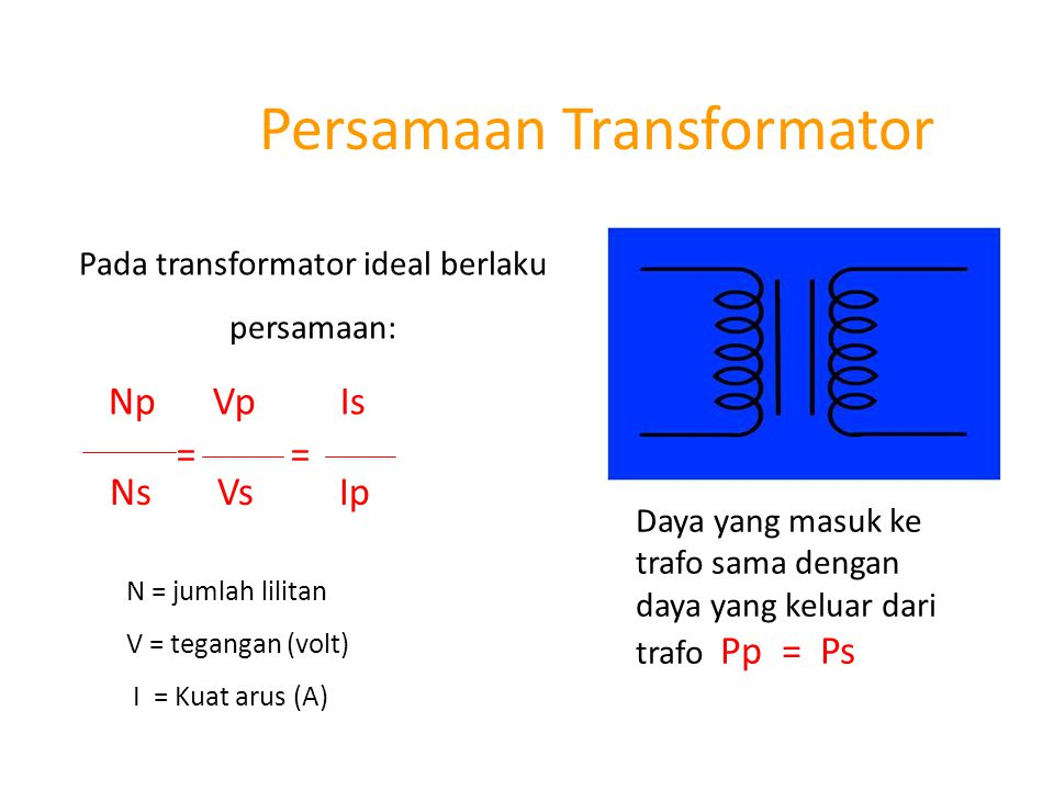 Efisiensi Transformator Pada kenyataannya setiap penggunaan trafo tidak pernah didapat daya yang masuk sama dengan daya yang keluar.