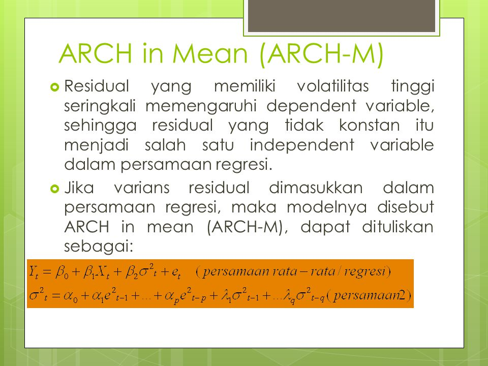  Dengan memodifikasi unsur ARCH(p) dan unsur GARCH(q) pada persamaaan (2), maka ARCH-M memiliki beberapa variasi model:  1.
