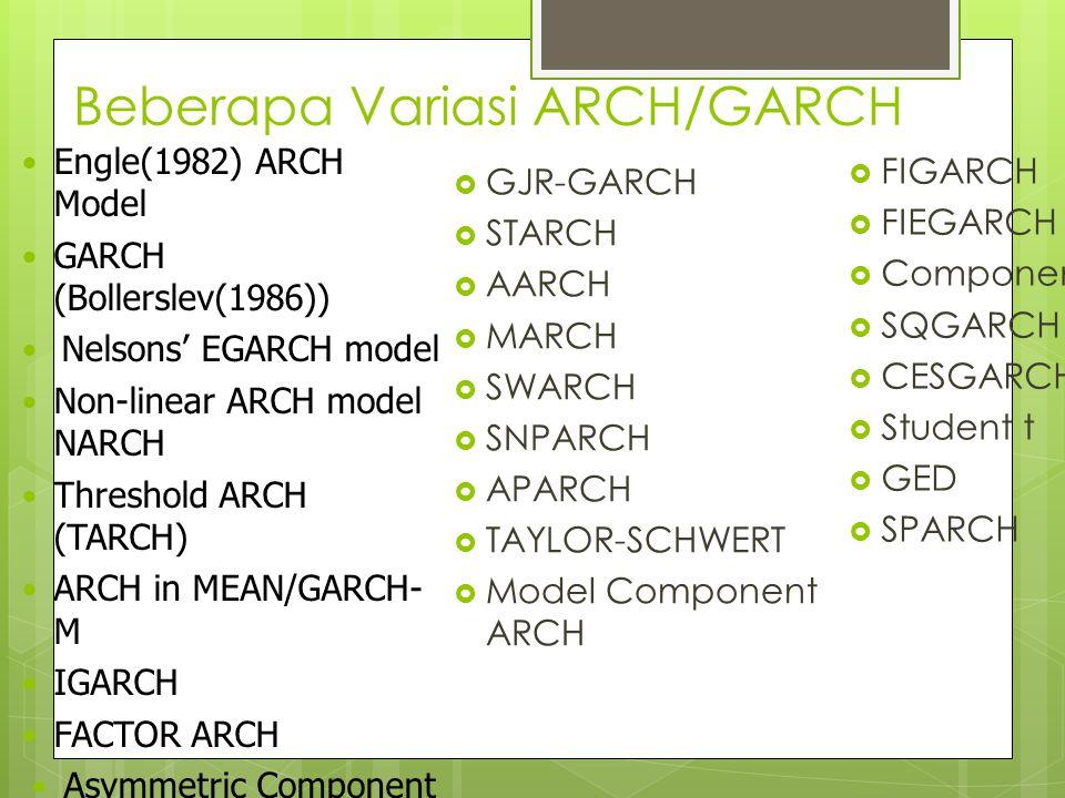 ARCH in Mean (ARCH-M)  Residual yang memiliki volatilitas tinggi seringkali memengaruhi dependent variable, sehingga residual yang tidak konstan itu menjadi salah satu independent variable dalam persamaan regresi.