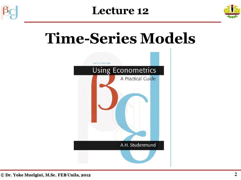 2 Lecture 12 Time-Series Models © Dr. Yoke Muelgini, M.Sc. FEB Unila, 2012