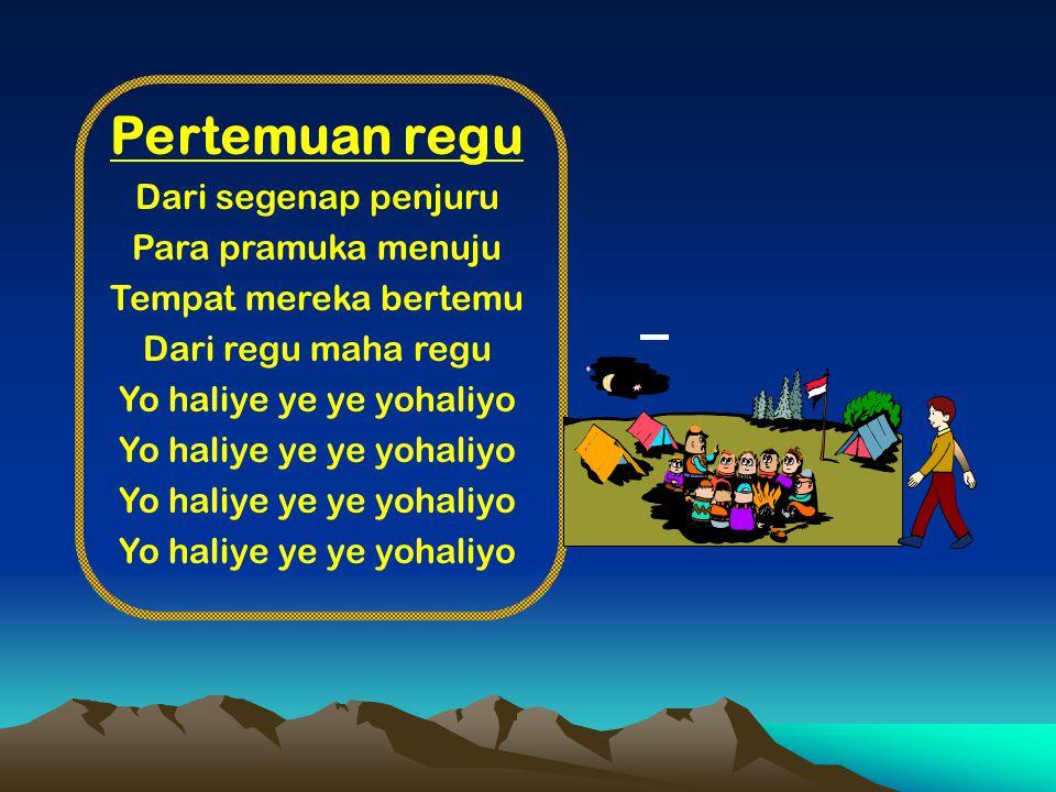 Pertemuan regu Dari segenap penjuru Para pramuka menuju Tempat mereka bertemu Dari regu maha regu Yo haliye ye ye yohaliyo