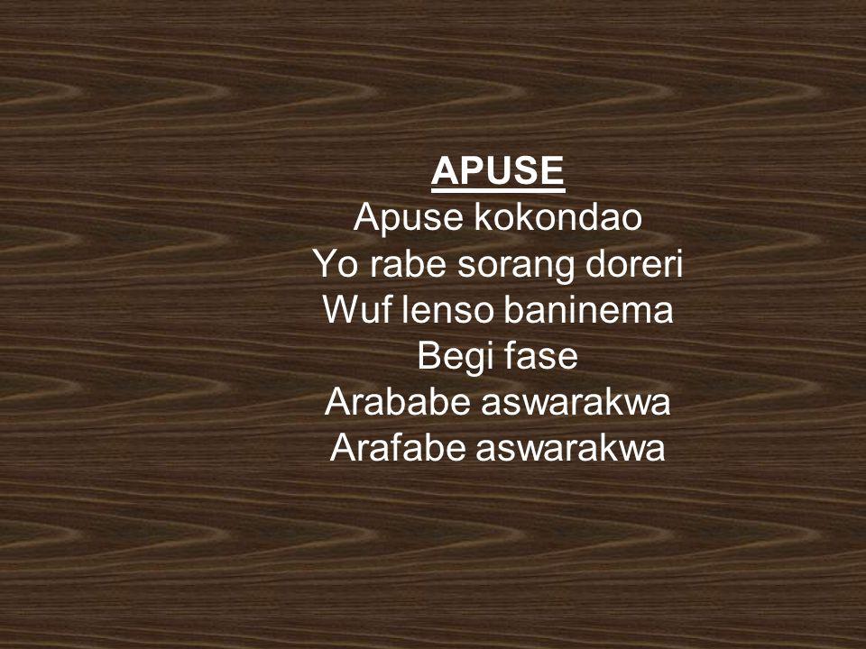 APUSE Apuse kokondao Yo rabe sorang doreri Wuf lenso baninema Begi fase Arababe aswarakwa Arafabe aswarakwa