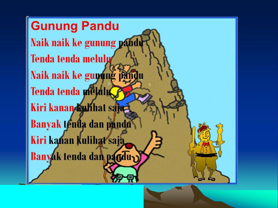 Gunung Pandu Naik naik ke gunung pandu Tenda tenda melulu Naik naik ke gunung pandu Tenda tenda melulu Kiri kanan kulihat saja Banyak tenda dan pandu Kiri kanan kulihat saja Banyak tenda dan pandu
