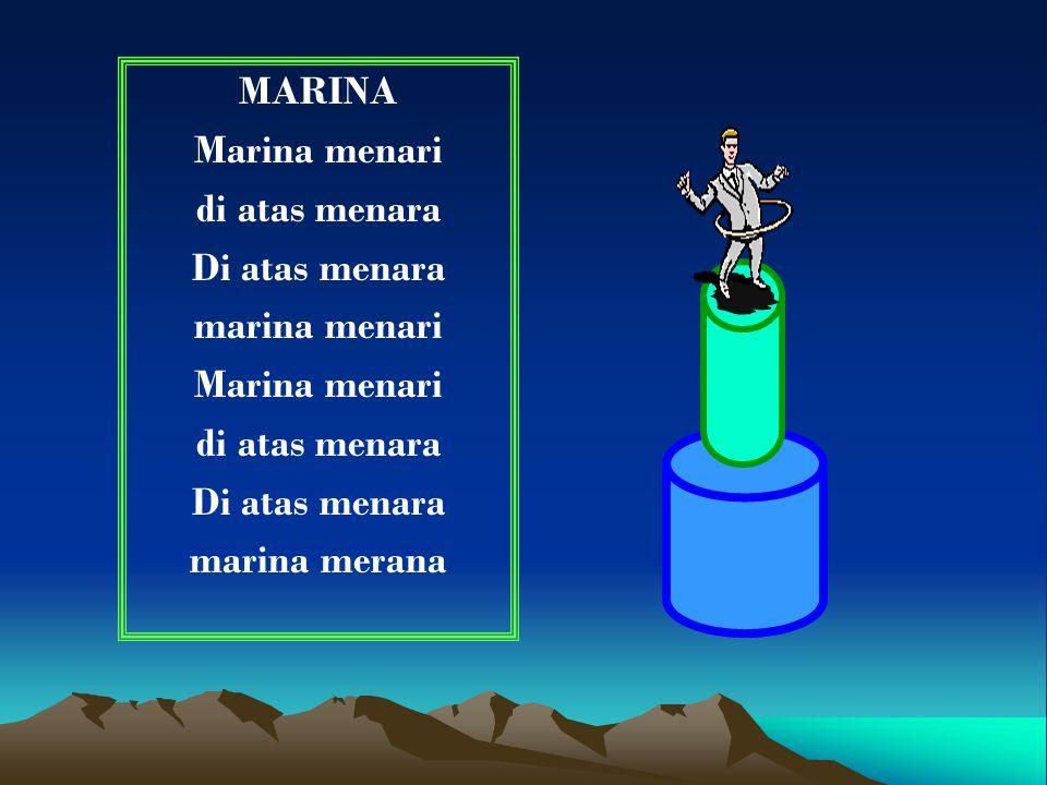 MARINA Marina menari di atas menara Di atas menara marina menari Marina menari di atas menara Di atas menara marina merana