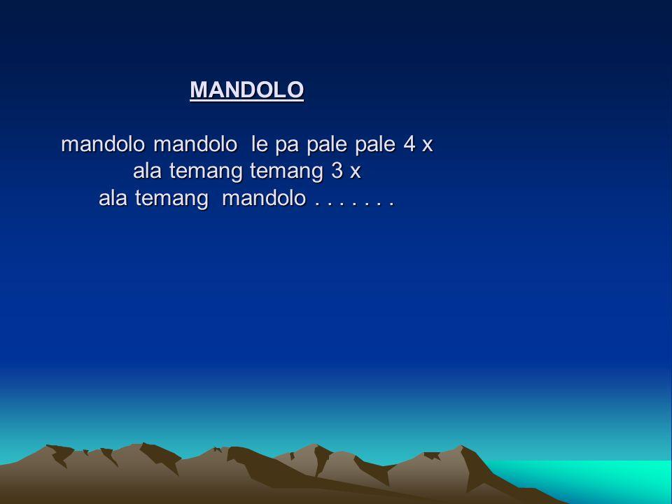 MANDOLO mandolo mandolo le pa pale pale 4 x ala temang temang 3 x ala temang mandolo.......