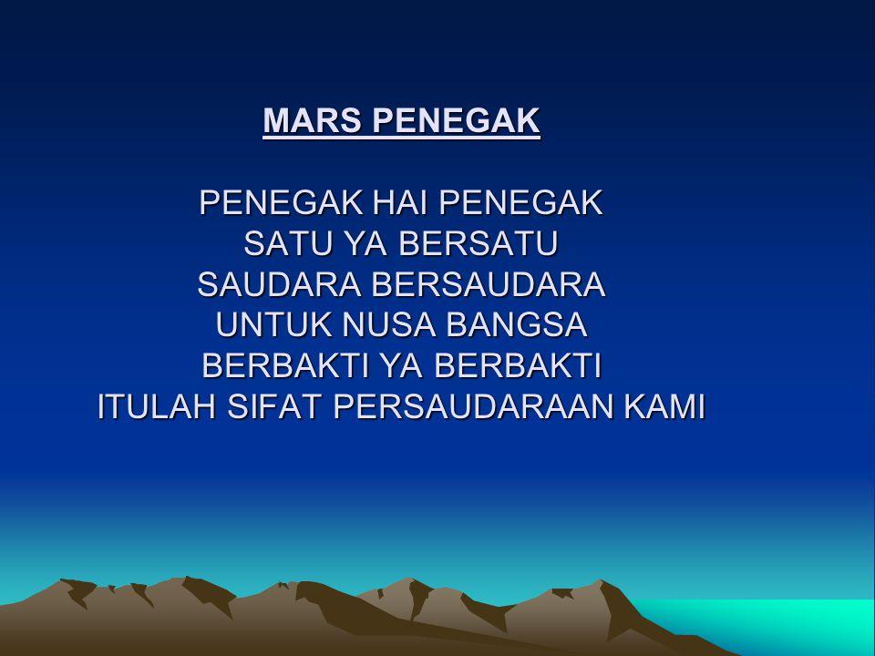 MARS PENEGAK PENEGAK HAI PENEGAK SATU YA BERSATU SAUDARA BERSAUDARA UNTUK NUSA BANGSA BERBAKTI YA BERBAKTI ITULAH SIFAT PERSAUDARAAN KAMI