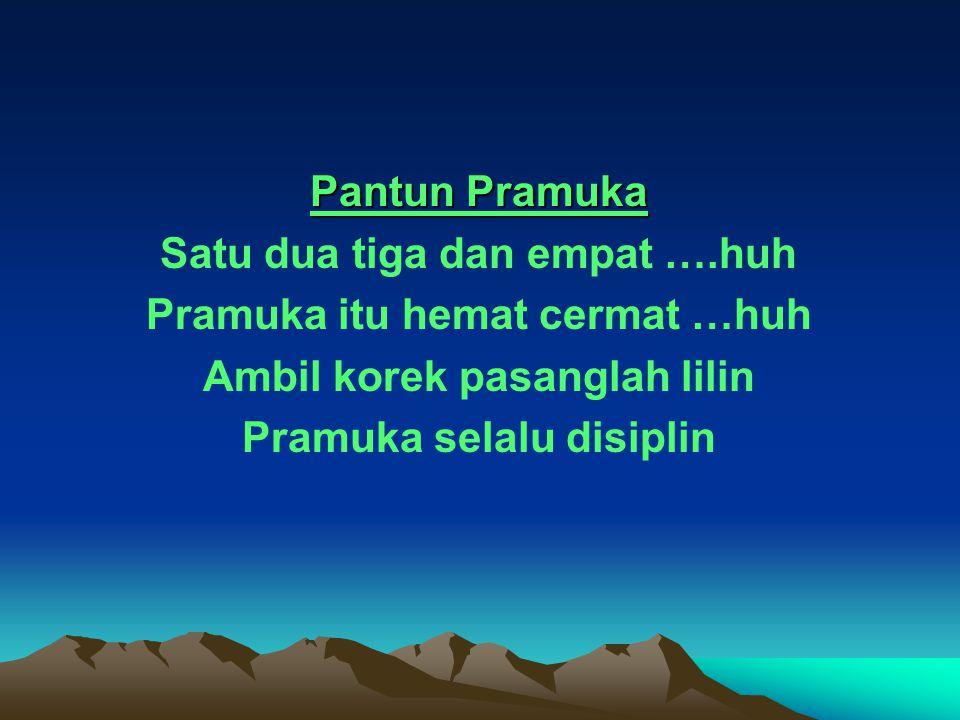 Pantun Pramuka Satu dua tiga dan empat ….huh Pramuka itu hemat cermat …huh Ambil korek pasanglah lilin Pramuka selalu disiplin