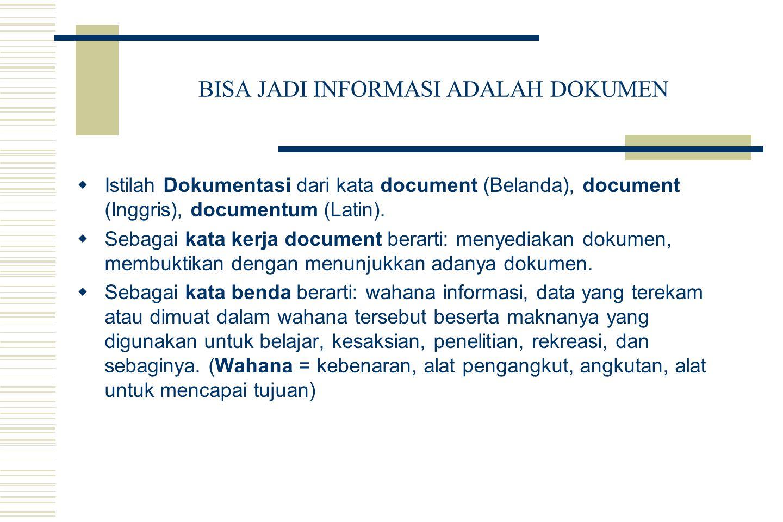 BISA JADI INFORMASI ADALAH DOKUMEN (lanjutan) Poerwadarminta, W.J.S.