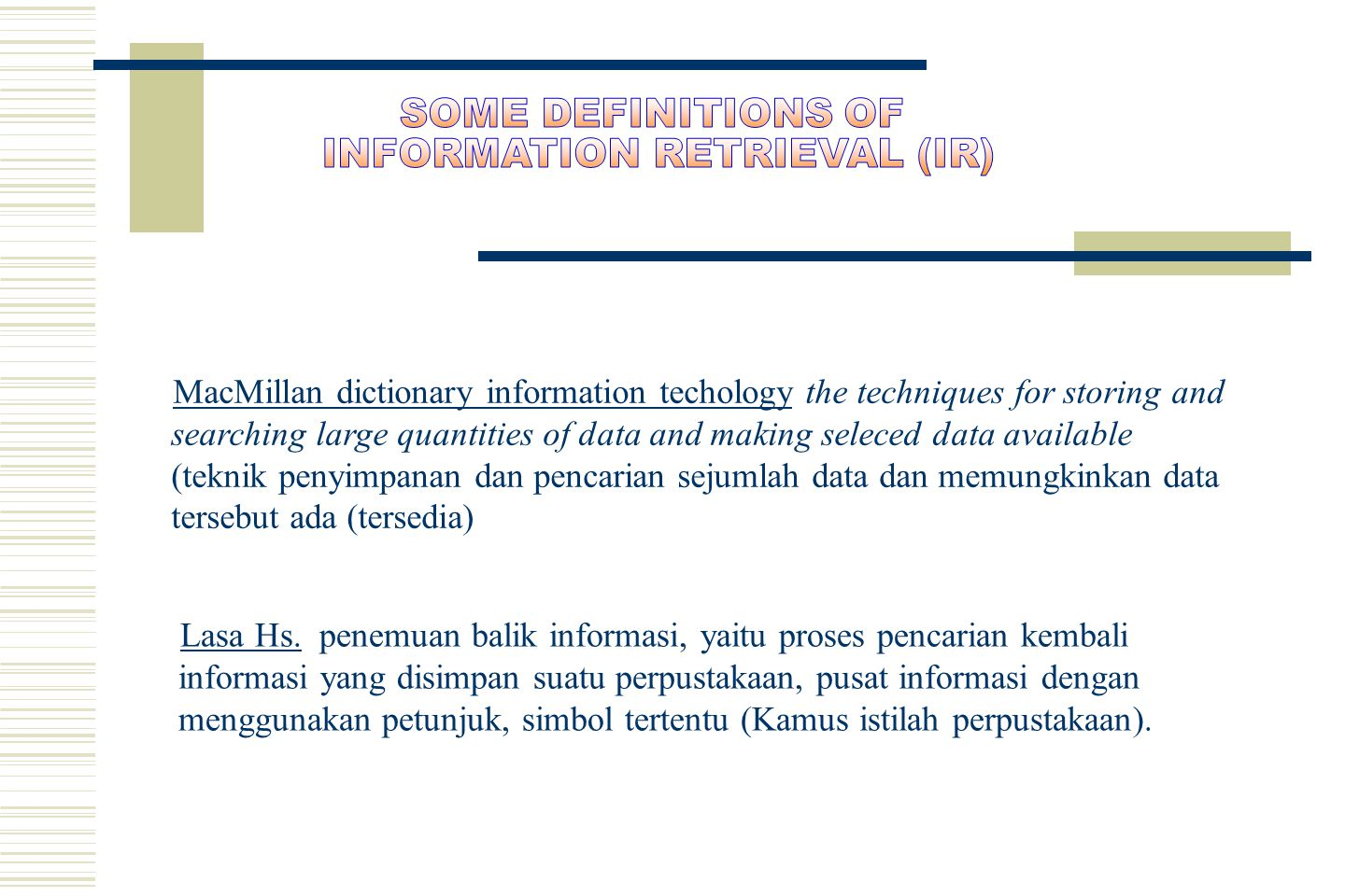 Kowalski (1997): An Information Retrieval System is a system that is capable of storage, retrieval, and maintenance of information.