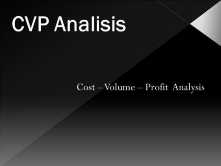 CVP Analisis Cost – Volume – Profit Analysis.