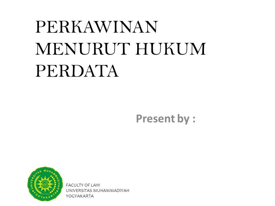 PERKAWINAN MENURUT HUKUM PERDATA Present by : Alfin Layindra ( 20110610141 ) FACULTY OF LAW UNIVERSITAS MUHAMMADIYAH YOGYAKARTA