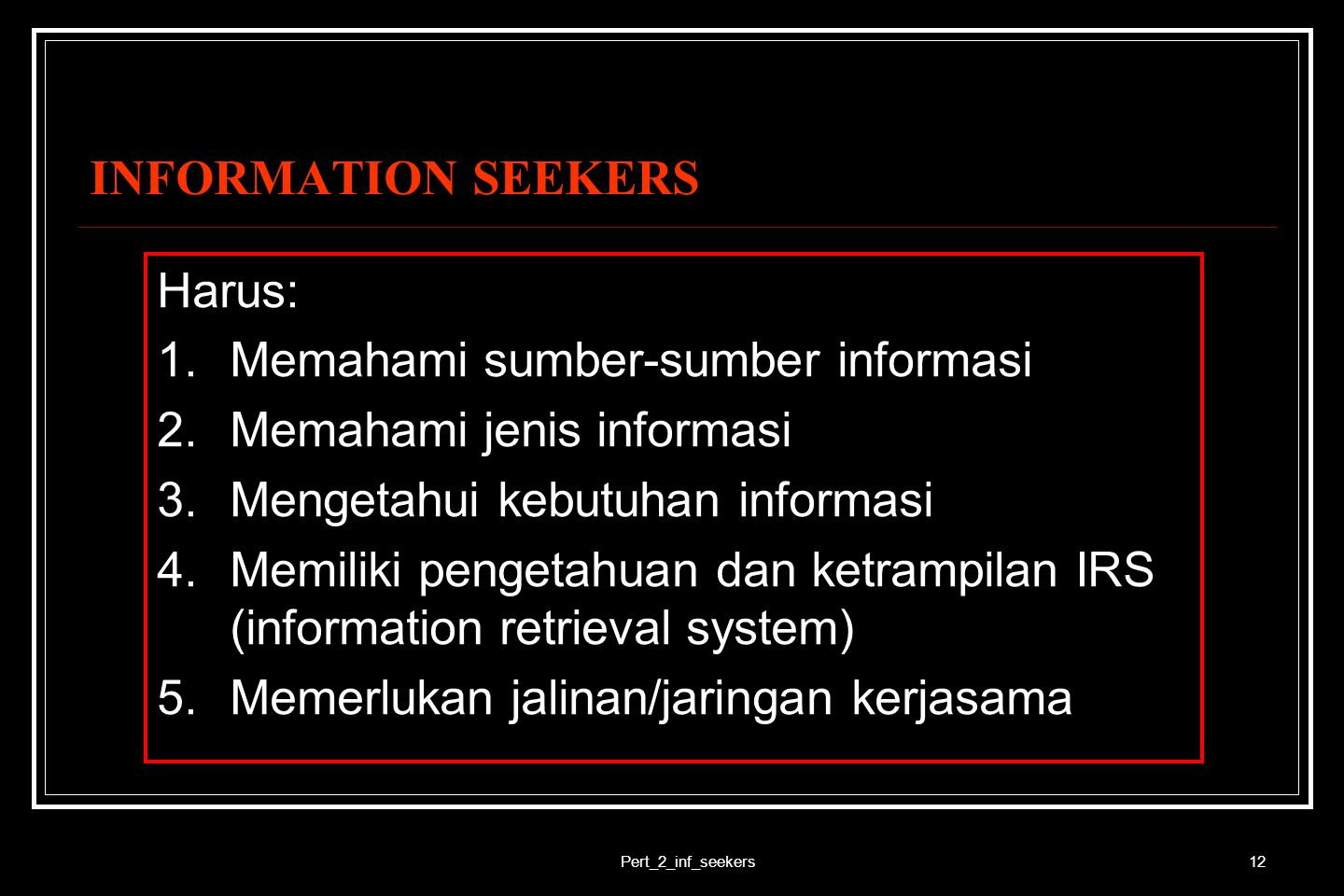 Pert_2_inf_seekers13 INFORMATION ENVIRONMENT 1.Persons as general 2.Experts (professionals) 3.Milling lists (discussion group) 4.Researchers 5.Printed materials 6.Libraries 7.Bookshops 8.Publishers