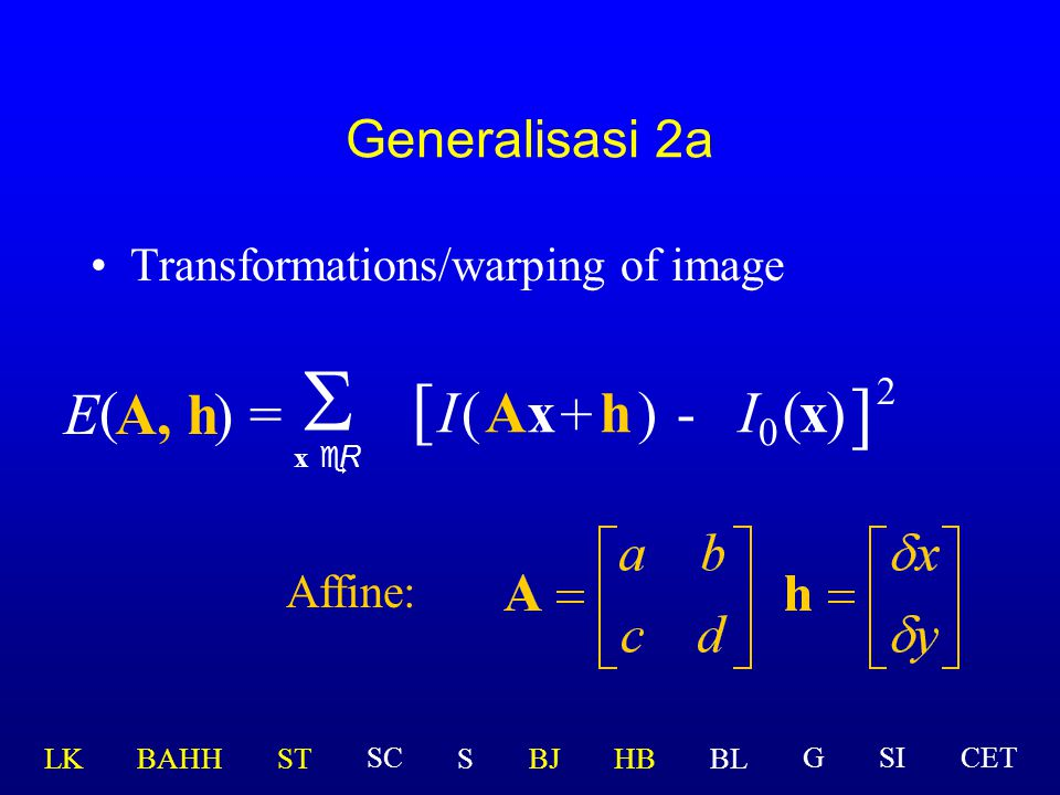 Generalisasi 2a Transformations/warping of image A, h)=  x eR ( E [ I(AxAx )-(x ] 2 ) + h Affine:  I  LK BAHHSTSBJHBBL GSICETSC