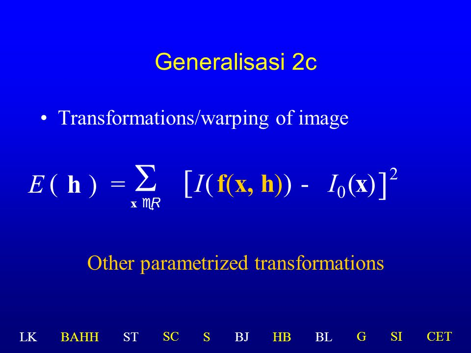 Generalisasi 2c Transformations/warping of image h)=  x eR ( E [ I(f(x, h) )-(x ] 2 ) Other parametrized transformations  I  LK BAHHSTSBJHBBL GSICETSC