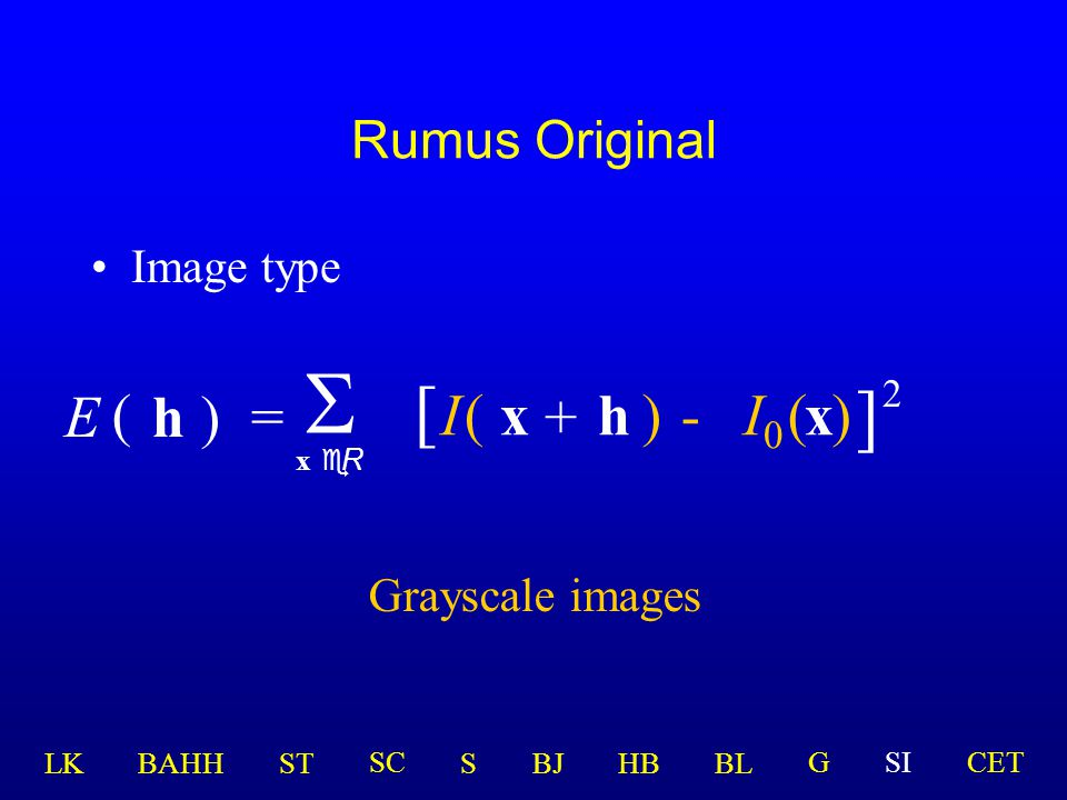 Rumus Original Image type h)=  x eR ( E [ I(x )-(x ] 2 ) + h Grayscale images  I  LK BAHHSTSBJHBBL GSICETSC