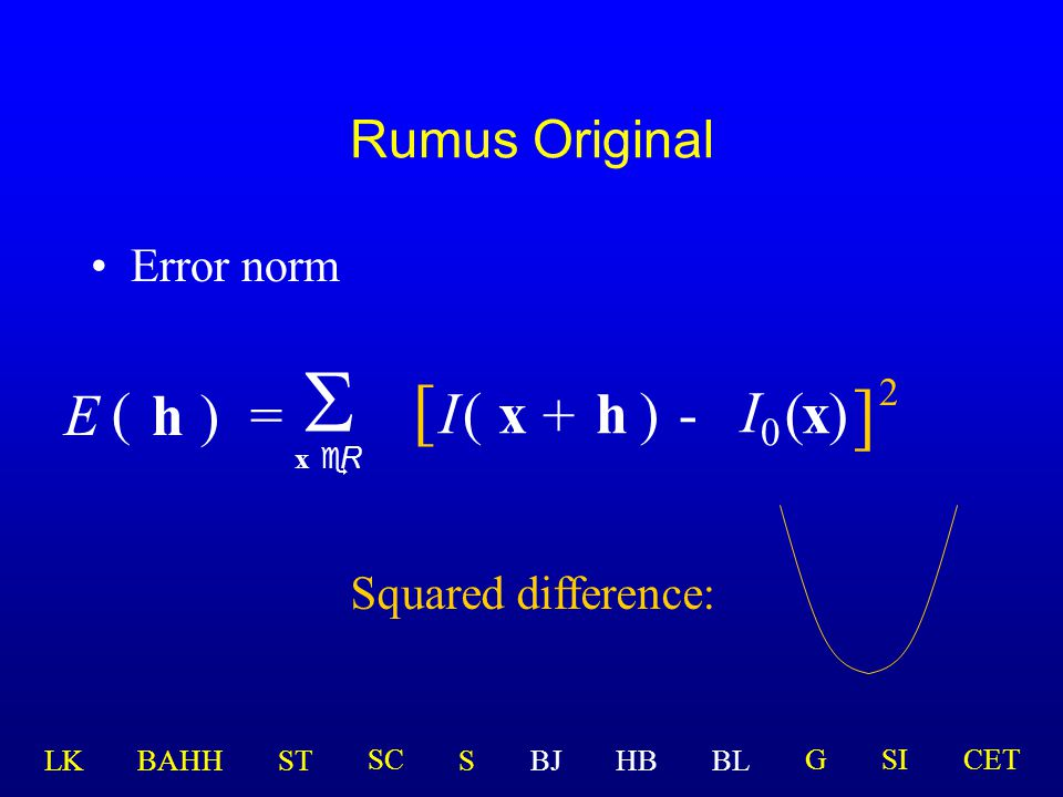 Rumus Original Error norm h)=  x eR ( E [ I(x )-  I  (x ] 2 ) + h Squared difference: LK BAHHSTSBJHBBL GSICETSC