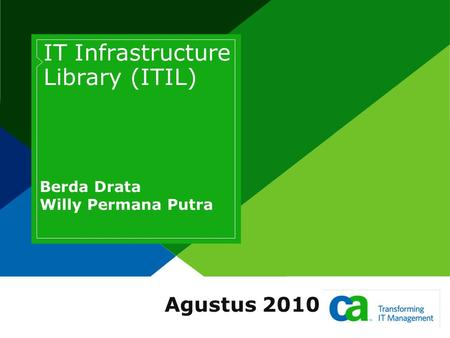 IT Infrastructure Library (ITIL) Berda Drata Willy Permana Putra Agustus 2010.