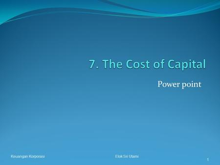 "Power point Keuangan Korporasi Elok Sri Utami 1. "" Cost of Capital?"" When we say a firm has a ""cost of capital"" of, for example, 12%, we are saying: The."