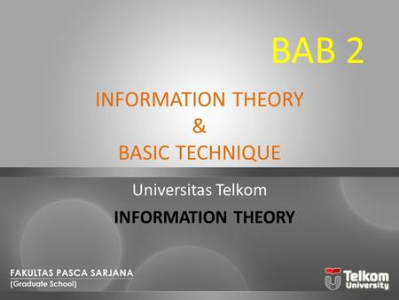 INFORMATION THEORY & BASIC TECHNIQUE Universitas Telkom INFORMATION THEORY BAB 2.