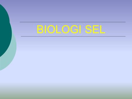 BIOLOGI SEL History Theory Cell Types History of Cytology  Initial microscopes Robert Hooke (1665)  Origin of term cell Antoni Van Leeuwenhoek  First.