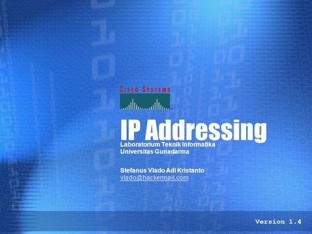IP Addressing Laboratorium Teknik Informatika Universitas Gunadarma Stefanus Vlado Adi Kristanto Version 1.4.