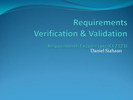 Daniel Siahaan. Content Introduction to Requirements Engineering Add-on: Scenario Feasibility Studies Requirements Elicitation Creativity Thinking Requirements.