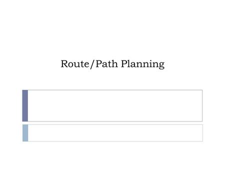 Route/Path Planning. Referensi  Materi kuliah IF3170 Inteligensi Buatan Teknik Informatika ITB, Course Website: