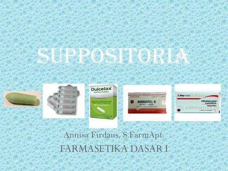 Annisa Firdaus, S.FarmApt. FARMASETIKA DASAR I SUPPOSITORIA.