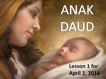 ANAK DAUD Lesson 1 for April 2, 2016.