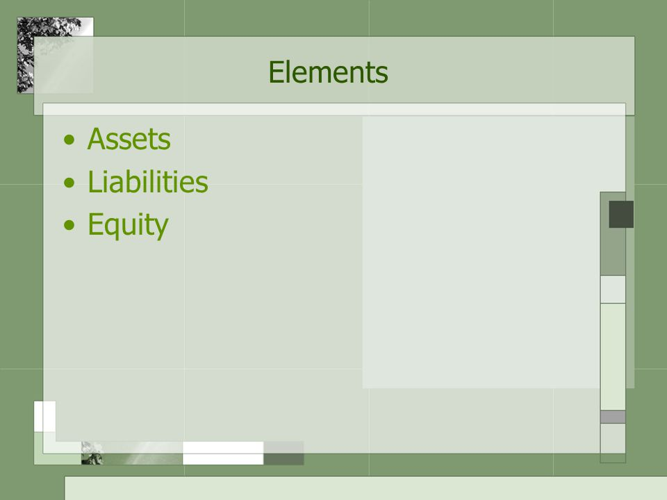Assets Probable future economic benefits obtained and controlled by a particular entity as a result of past transactions or events –Probable future economic benefits  provide net cash inflows –Controlled  able to receive the benefits and restrict other entities' access to that benefit –Past transactions or events  event has occurred