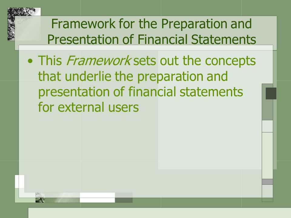 The Purpose of the Framework To assist the Board of IASC in the development of future International Accounting Standards and in its review of existing International Accounting Standards; To assist the Board of IASC in promoting harmonisation of regulations, accounting standards and procedures relating to the presentation of financial statements by providing a basis for reducing the number of alternative accounting treatments permitted by International Accounting Standards;