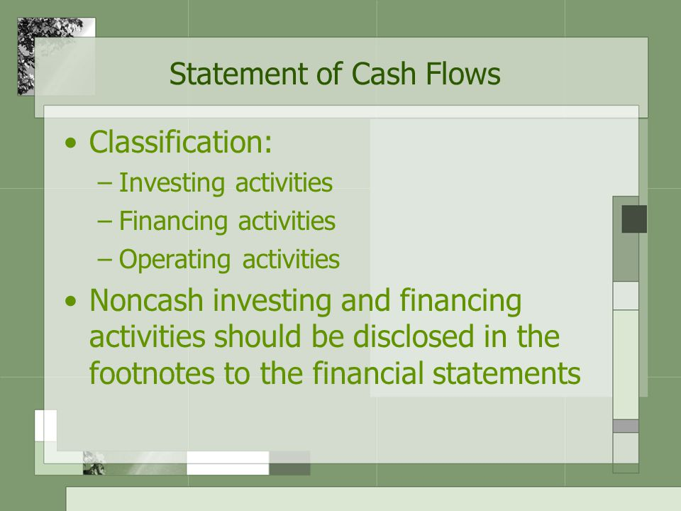 Statement of Cash Flows Reporting cash flows from operating activities: –Direct method –Indirect method