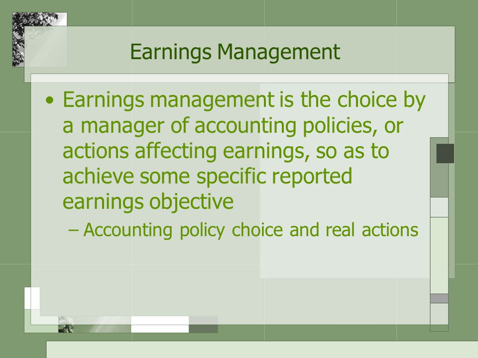 Patterns of Earnings Management Taking a bath Income minimization Income maximization Income smoothing