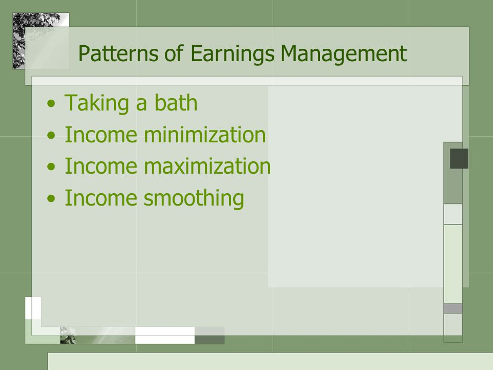 Earnings Management The good side and bad side of earnings management –Good side  efficient contracting –Bas side  opportunistic