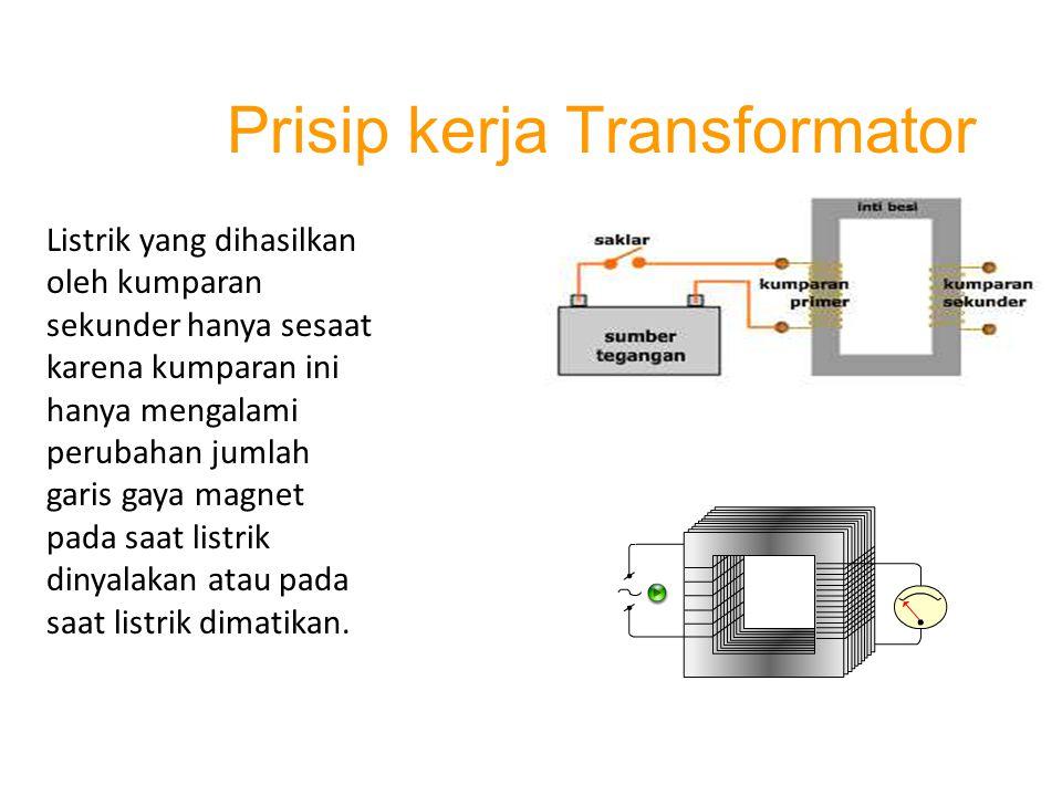 Agar kumparan sekunder menghasilkan listrik terus-menerus, maka ia harus mengalami perubahan garis gaya magnet terus menerus, yaitu dengan cara merubah kutup-kutup magnet secara terus menerus zz Prisip kerja Transformator
